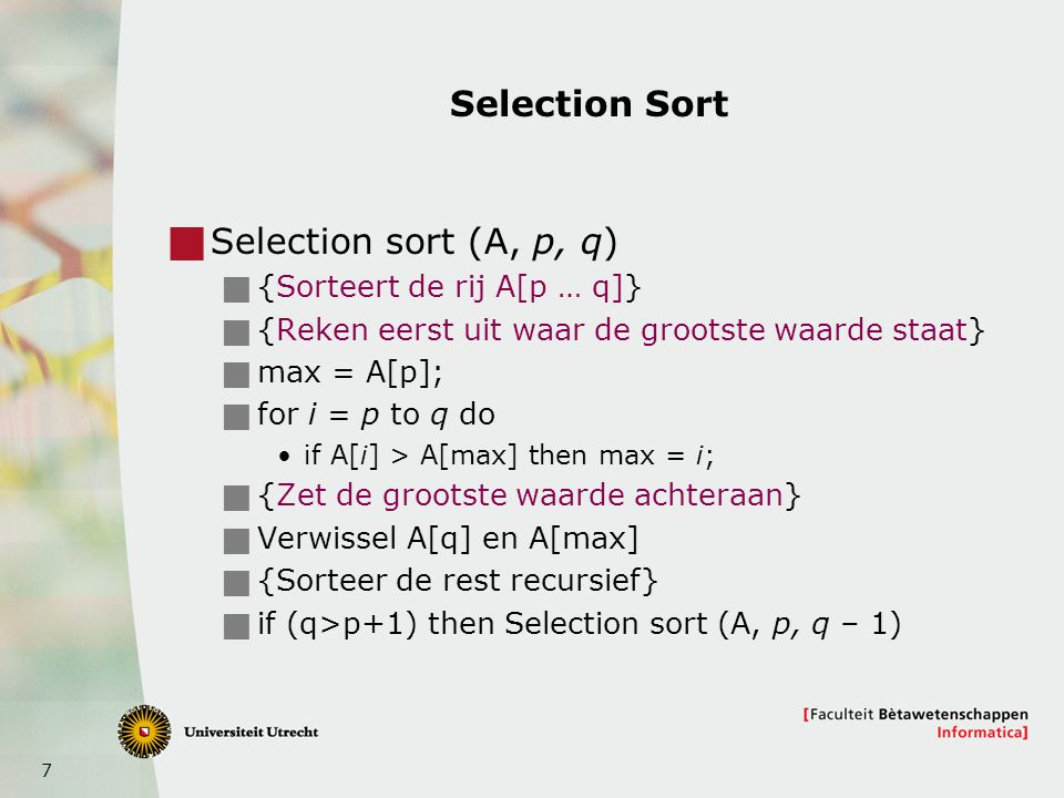 Selection Sort Selection sort (A, p, q) {Sorteert de rij A[p … q]}